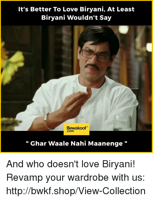 biryani: It's Better To Love Biryani, At Least  Biryani Wouldn't Say  Bewakoof  Ghar Waale Nahi Maanenge And who doesn't love Biryani!  Revamp your wardrobe with us: http://bwkf.shop/View-Collection