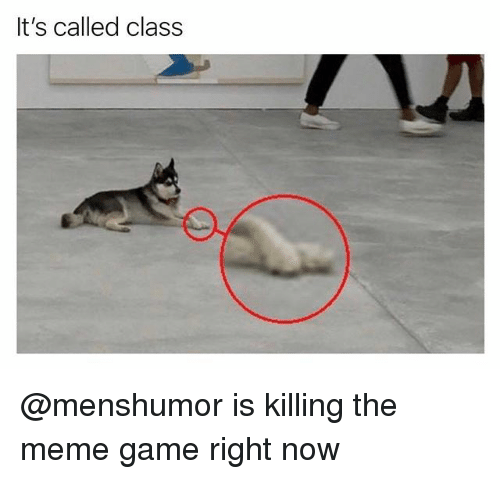 Meme Game: It's called class @menshumor is killing the meme game right now