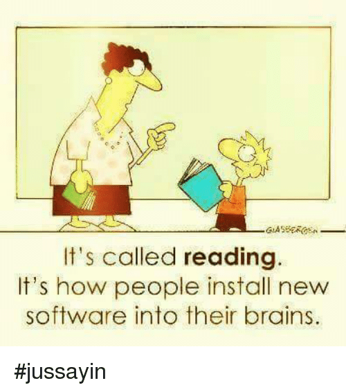 🤖: It's called reading.  It's how people install new  software into their brains. #jussayin