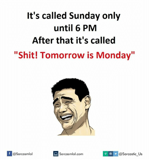 """Tomorrow Is Monday: It's called Sunday only  until 6 PM  After that it's called  """"Shit! Tomorrow is Monday""""  If @Sarcasmlol  Sarcasmlol.com  v @sarcastic us"""