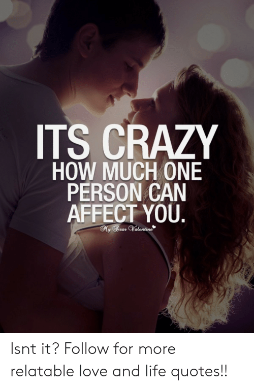 Love: ITS CRAZY  HOW MUCH ONE  PERSON CAN  AFFECT YOU Isnt it?   Follow for more relatable love and life quotes!!