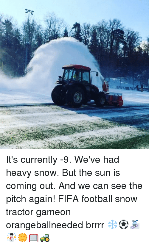 brrrr: It's currently -9. We've had heavy snow. But the sun is coming out. And we can see the pitch again! FIFA football snow tractor gameon orangeballneeded brrrr ❄️⚽⛷☃️🌞🥅🚜