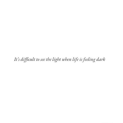 See The Light: It's difficult to see the light when life is feeling dark