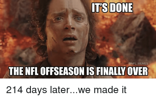 Memes, Nfl, and We Made It: ITS DONE  @NFL MEMES  THE NFL OFFSEASON IS FINALLY OVER 214 days later...we made it