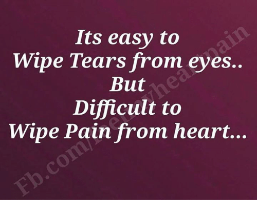 wipes tear: Its easy to  Wipe Tears from eves.  But  Difficult to  Wipe Pain from heart...