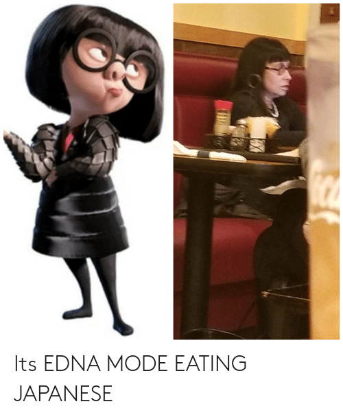 edna mode: Its EDNA MODE EATING JAPANESE