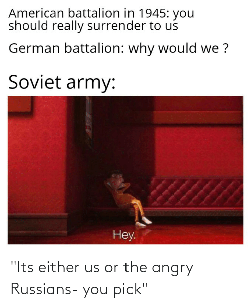 "russians: ""Its either us or the angry Russians- you pick"""