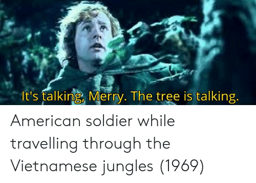 Travelling: It's falking, Merry. The tree is talking American soldier while travelling through the Vietnamese jungles (1969)