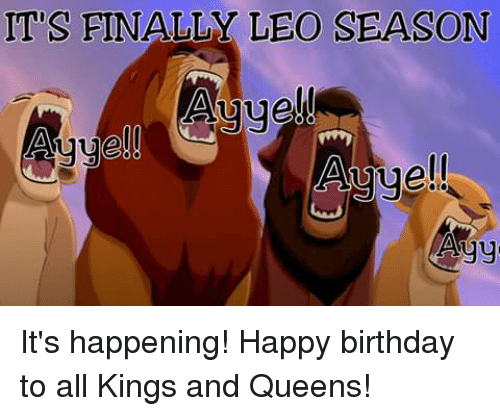Birthday: ITS FINALLY LEO SEASON  Auue!  ell  Agy It's happening! Happy birthday to all Kings and Queens!