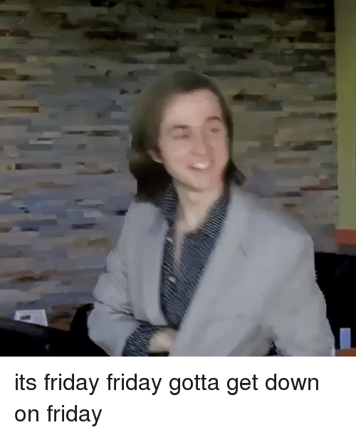 its friday friday gotta get down on friday 3889110 🔥 25 best memes about get down on friday get down on friday memes,Get Down Tonight Meme