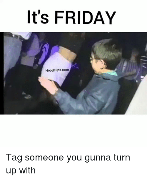Turn up: It's FRIDAY  Hoodclips.com Tag someone you gunna turn up with