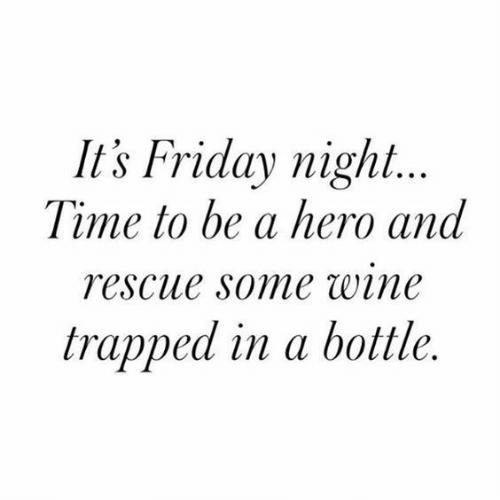 It's Friday: It's Friday night...  Time to be a hero and  rescue some wine  trapped in a bottle.