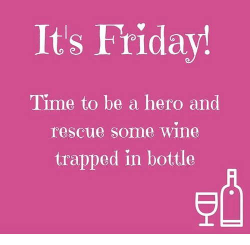 Friday, It's Friday, and Memes: It's Friday!  Time to be a hero and  rescue Some Wine  trapped in bottle