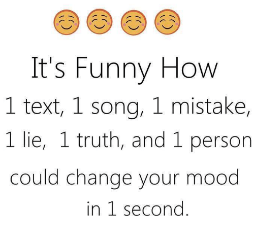 and 1: It's Funny How  1 text, 1 song, 1 mistake,  1 lie, 1 truth, and 1 person  could change your mood  in 1 second