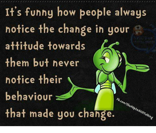 Quotes About People Who Notice: It's Funny How People Always Notice The Change In Your