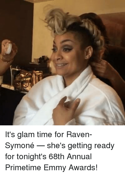 emmy awards: It's glam time for Raven-Symoné — she's getting ready for tonight's 68th Annual Primetime Emmy Awards!