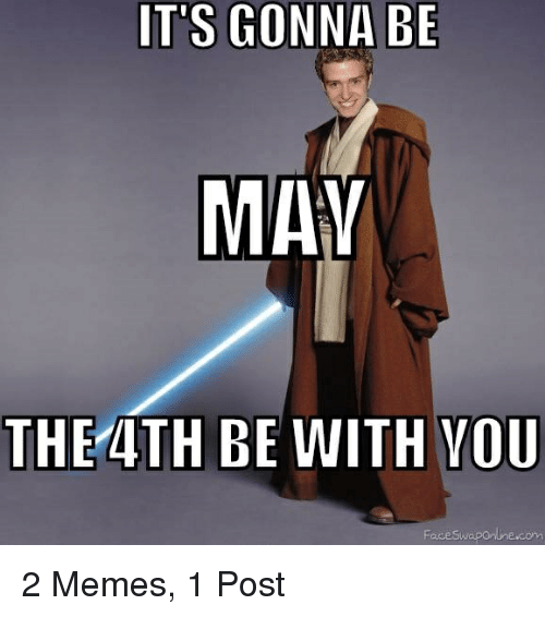 IT'S GONNA BE MAY THE 4TH BE WITH YOU Face Swapontnecom