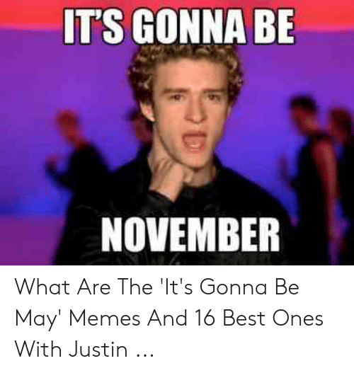 Justin Meme: IT'S GONNA BE  NOVEMBER What Are The 'It's Gonna Be May' Memes And 16 Best Ones With Justin ...