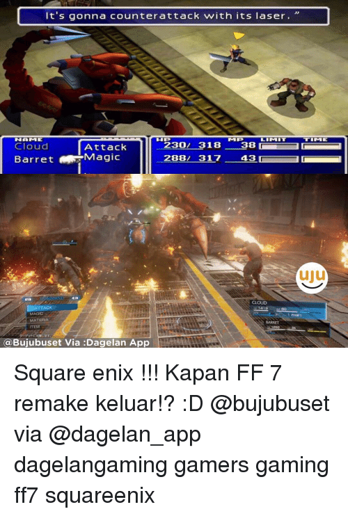Memes, Cloud, and Magic: It's gonna counterattack with its laser.  HUP  N ME  230  318  38  Cloud  Attack  Barret Magic  288  317 43  CLOUD  ATTACK  MAGIC  MATERIA  BARRET  ITEM  (a Bujubuset Via Dagelan App Square enix !!! Kapan FF 7 remake keluar!? :D @bujubuset via @dagelan_app dagelangaming gamers gaming ff7 squareenix