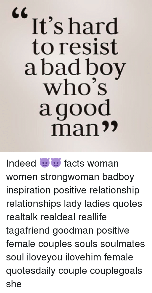 Badboyes: It's hard  to resist  a bad boy  who's  a good  man Indeed 😈😈 facts woman women strongwoman badboy inspiration positive relationship relationships lady ladies quotes realtalk realdeal reallife tagafriend goodman positive female couples souls soulmates soul iloveyou ilovehim female quotesdaily couple couplegoals she