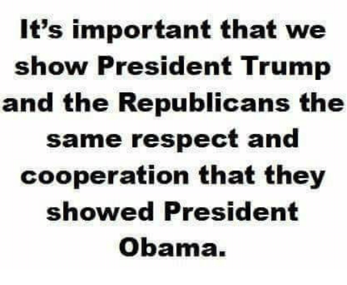 president obama: It's important that we  show President Trump  and the Republicans the  same respect and  cooperation that they  showed President  Obama.
