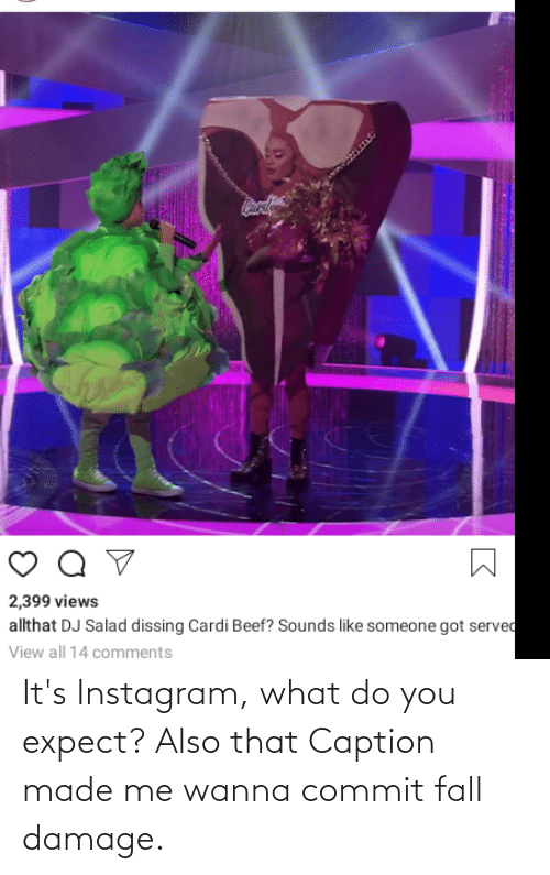 damage: It's Instagram, what do you expect? Also that Caption made me wanna commit fall damage.