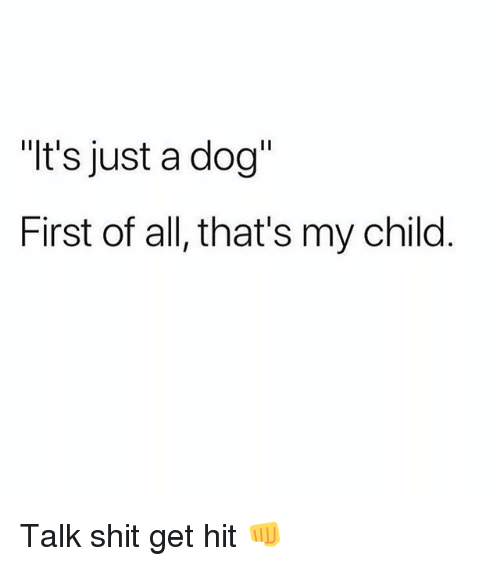 "Memes, Shit, and 🤖: ""It's just a dog  First of all, that's my child Talk shit get hit 👊"