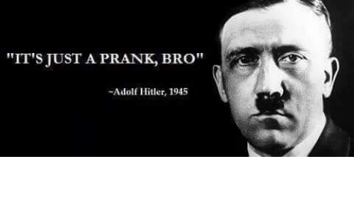 "Prank, Hitler, and Dank Memes: ""IT'S JUST A PRANK BRO""  Adolf Hitler, 1945"