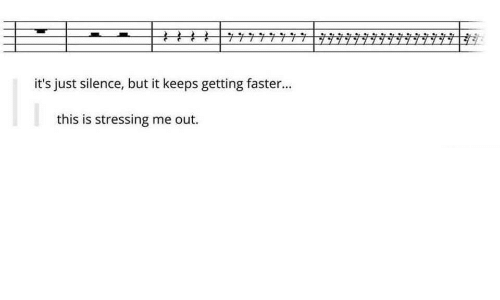 faster: it's just silence, but it keeps getting faster...  | this is stressing me out.