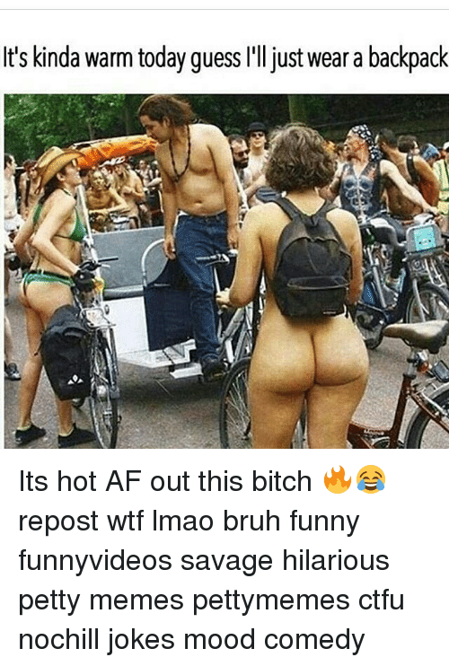 Af, Bitch, and Bruh: It's kinda warm today guess I'll just wear a backpack Its hot AF out this bitch 🔥😂 repost wtf lmao bruh funny funnyvideos savage hilarious petty memes pettymemes ctfu nochill jokes mood comedy