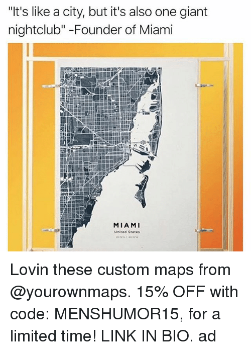 """Memes, Giant, and Limited: """"It's like a city, but it's also one giant  nightclub"""" -Founder of Miami  MIAMI  United States Lovin these custom maps from @yourownmaps. 15% OFF with code: MENSHUMOR15, for a limited time! LINK IN BIO. ad"""
