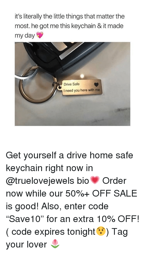 "Drive, Good, and Home: it's literally the little things that matter the  most. he got me this keychain & it made  my day  Drive Safe  I need you here with me Get yourself a drive home safe keychain right now in @truelovejewels bio💗 Order now while our 50%+ OFF SALE is good! Also, enter code ""Save10"" for an extra 10% OFF! ( code expires tonight😯) Tag your lover 🌷"