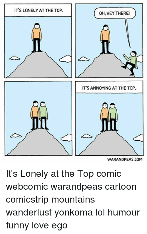 Funny, Lol, and Love: IT'S LONELY AT THE TOP.  OH, HEY THERE  IT'S ANNOYING ATTHE TOP.  WARANDPEAS.COM It's Lonely at the Top comic webcomic warandpeas cartoon comicstrip mountains wanderlust yonkoma lol humour funny love ego
