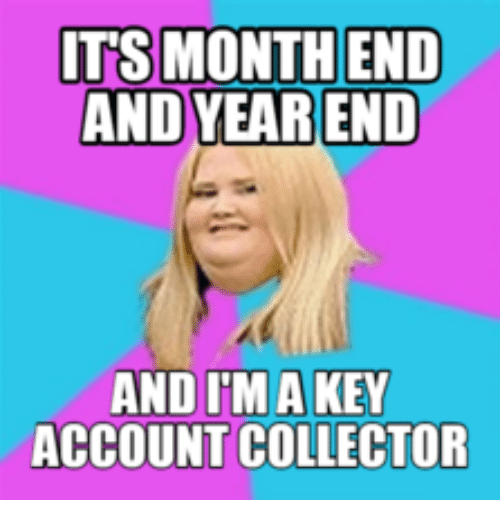 Key, Account, and Months: ITS MONTH END  AND YEAR END  AND IM A KEY  ACCOUNT COLLECTOR