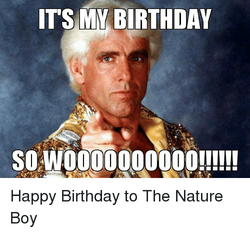 Birthday, World Wrestling Entertainment, and Happy Birthday: ITS MY BIRTHDAY  SO WOOOOOOOOOO!!!!!! Happy Birthday to The Nature Boy