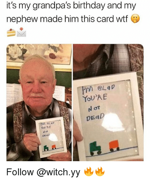 Birthday, Memes, and Wtf: it's my grandpa's birthday and my  nephew made him this card wtf  GLaD  YOU'AE  DEaD  DEaD Follow @witch.yy 🔥🔥