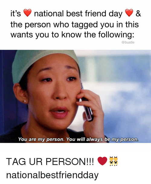 National Best Friend: it's national best friend dayV &  the person who tagged you in this  wants you to know the following:  @bustle  You are my person. You will always be my person TAG UR PERSON!!! ❤️👯♀️ nationalbestfriendday