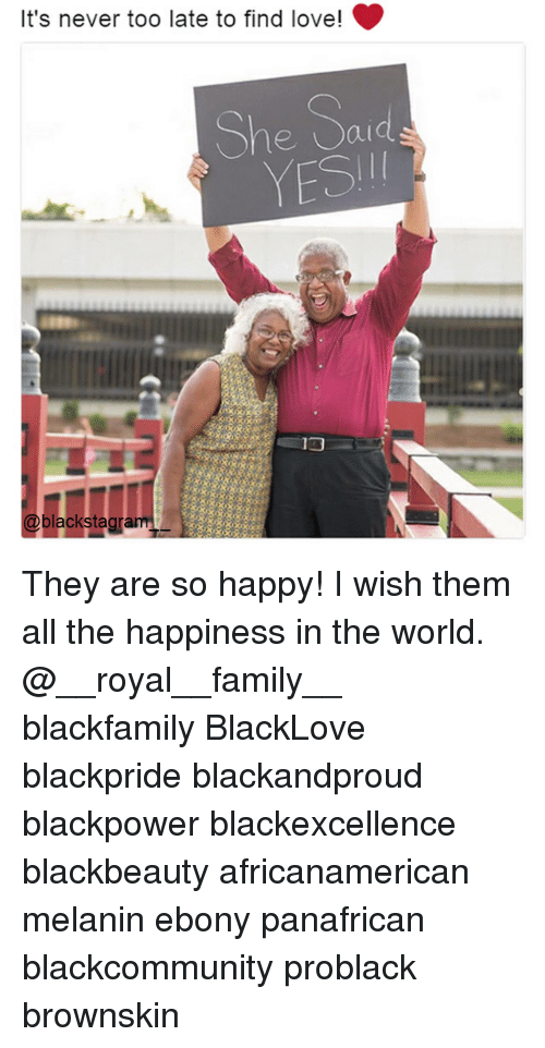 finding love: It's never too late to find love!  She Sard  YESI  @blackstag  aT They are so happy! I wish them all the happiness in the world. @__royal__family__ blackfamily BlackLove blackpride blackandproud blackpower blackexcellence blackbeauty africanamerican melanin ebony panafrican blackcommunity problack brownskin