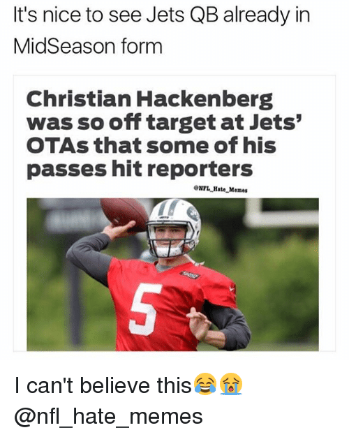Memes, Nfl, and Target: It's nice to see Jets QB already in  MidSeason form  Christian Hackenberg  was so off target at Jets'  OTAs that some of his  passes hit reporters  ONTL Hate Memes I can't believe this😂😭 @nfl_hate_memes