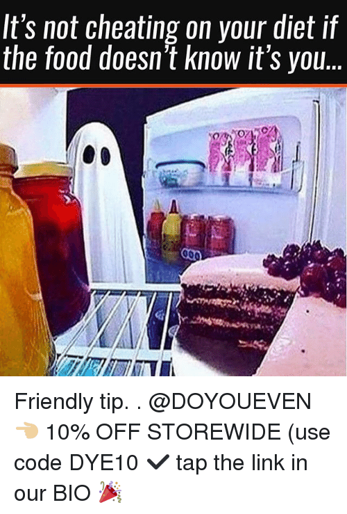 Cheating, Food, and Gym: It's not cheating on your diet if  the food doesn't know it's you.. Friendly tip. . @DOYOUEVEN 👈🏼 10% OFF STOREWIDE (use code DYE10 ✔️ tap the link in our BIO 🎉