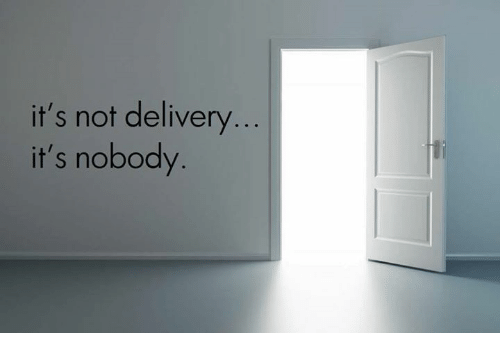 Nihilist, Delivery, and Nobody: it's not delivery...  it's nobody.