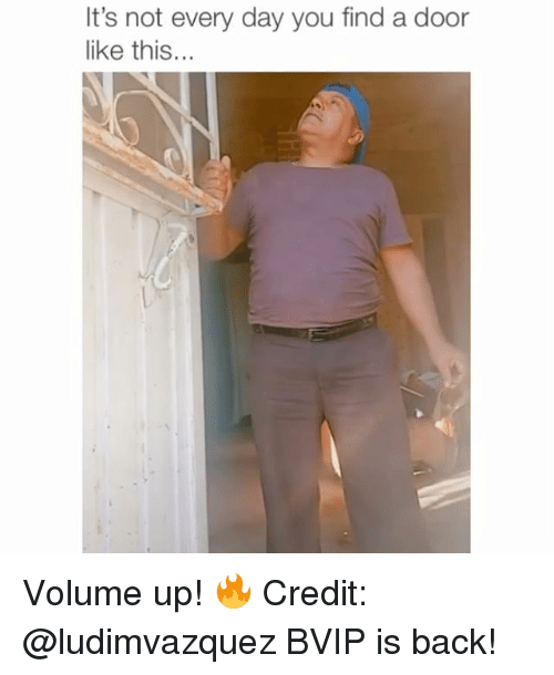 Volume Up: It's  not  every  day  you  find  a  door  like this... Volume up! 🔥 Credit: @ludimvazquez BVIP is back!