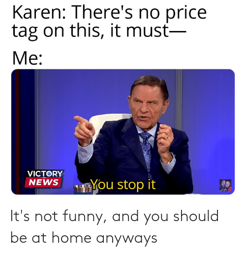 Its Not Funny: It's not funny, and you should be at home anyways