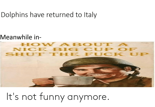 Its Not Funny: It's not funny anymore.