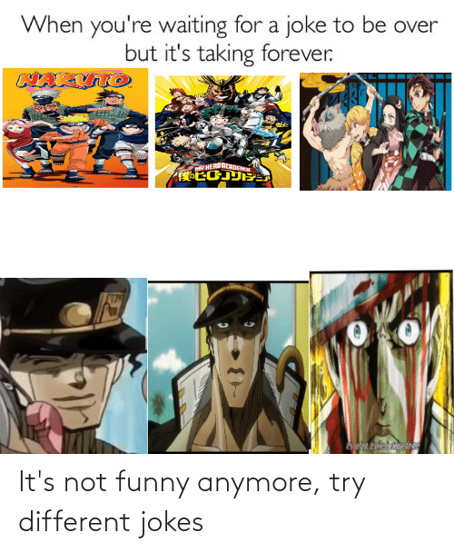 Its Not Funny: It's not funny anymore, try different jokes
