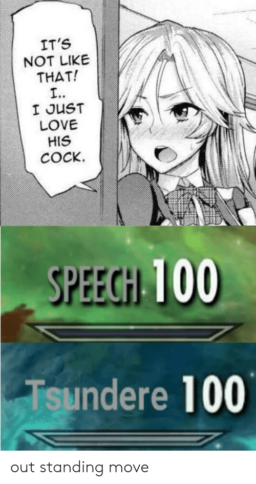 Anime, Love, and Move: IT'S  NOT LIKE  THAT!  I JUST  LOVE  HIS  COCK.  SPEECHI 100  undere 100 out standing move