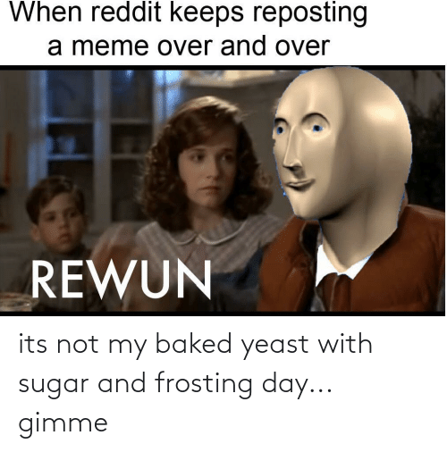 frosting: its not my baked yeast with sugar and frosting day... gimme