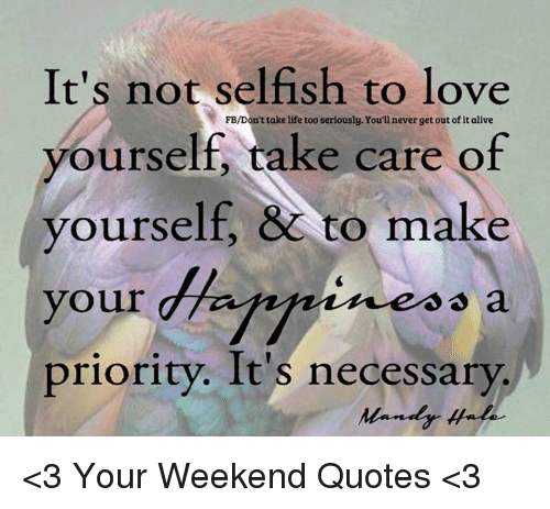 Quotes About Taking Life Too Seriously: It's Not Selfish To Love FBDon't Take Life Too Seriously