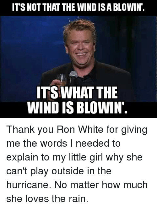 its not that the windisablowin its what the windisblowin thank 4525167 🔥 25 best memes about ron white ron white memes,Ron White Memes