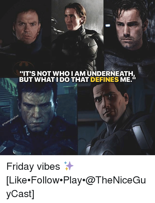 """Friday, Memes, and 🤖: .  """"IT'S NOT WHO I AM UNDERNEATH  BUT WHAT I DO THAT DEFINES ME. Friday vibes ✨ [Like•Follow•Play•@TheNiceGuyCast]"""